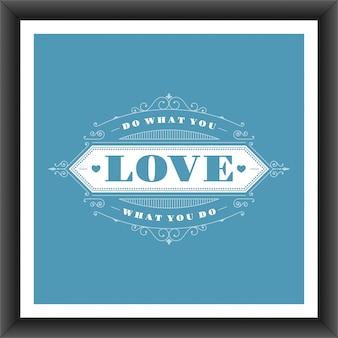 Citação tipográfica vintage fazer o que você ama, amo o que você faz modelo de cartaz