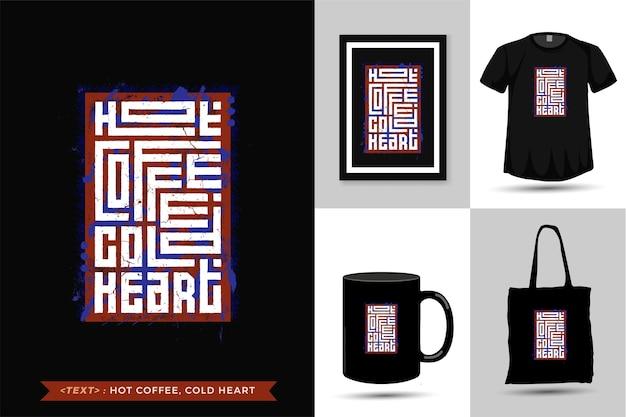 Citações camisetas café quente, coração frio. modelo de design vertical de letras de tipografia da moda para impressão de camisetas, roupas da moda, sacola, caneca e mercadoria