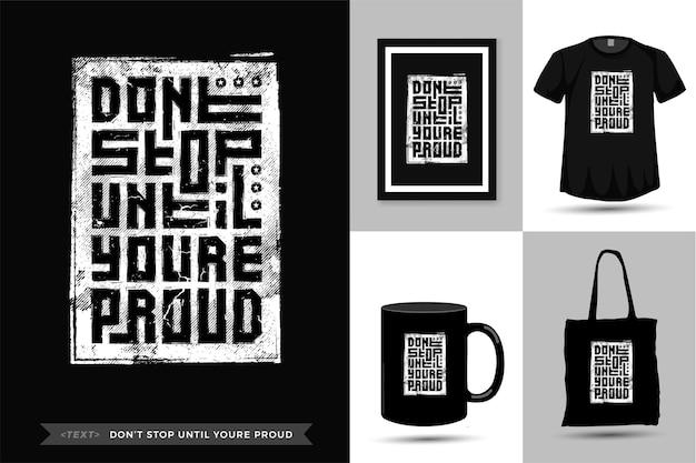 Citações camisetas não pare até que você esteja orgulhoso. modelo de design vertical de letras de tipografia da moda