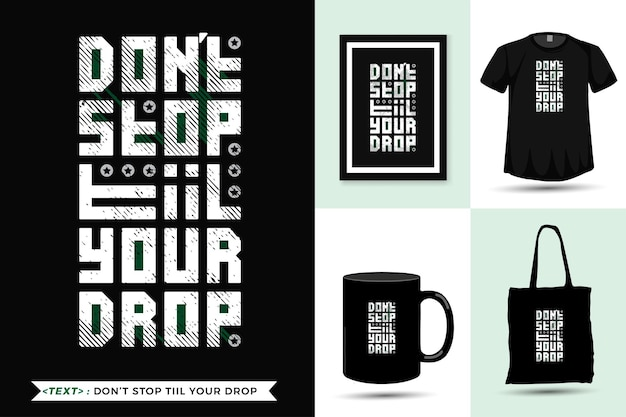 Citações de motivação camisetas não pare até a sua gota para imprimir. modelo de design vertical de letras de tipografia da moda