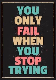 Citações de motivação de vida que você só falha quando você para de tentar
