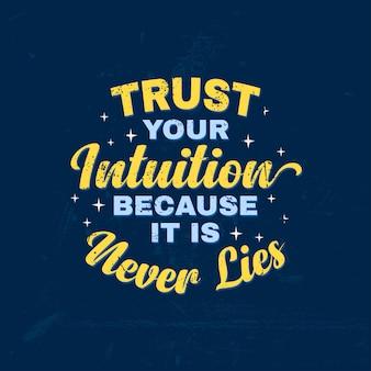 Citações de tipografia de motivação letras confie na sua intuição, porque nunca é mentira