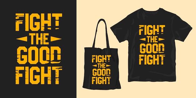Citações de tipografia. lute a boa luta. design elegante de camisetas e mercadorias na moda