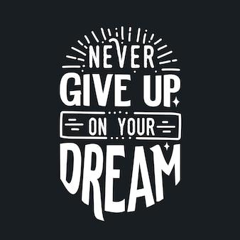 Citações de tipografia motivacional nunca desista do seu sonho
