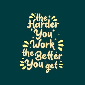 Citações inspiradas da motivação, mais duro você trabalha melhor você começa