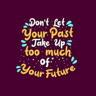 Citações inspiradas de motivação, não deixe seu passado ocupar muito do seu futuro