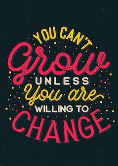 Citações inspiradas, você não pode crescer a menos que esteja disposto a mudar