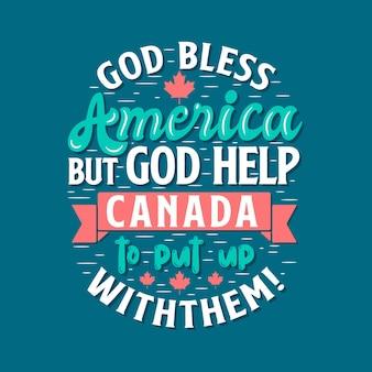 Citações tipográficas do dia do canadá, deus abençoe a américa, mas deus ajude o canadá a suportá-las