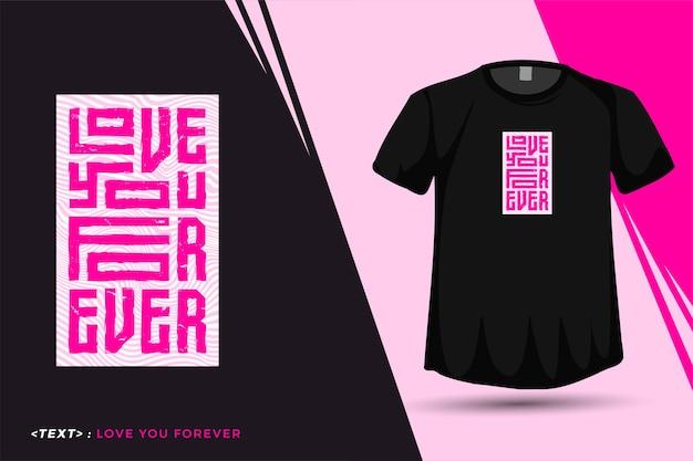 Cite a camiseta amo você para sempre modelo de design vertical de tipografia da moda para impressão de pôster de roupas da moda e mercadorias