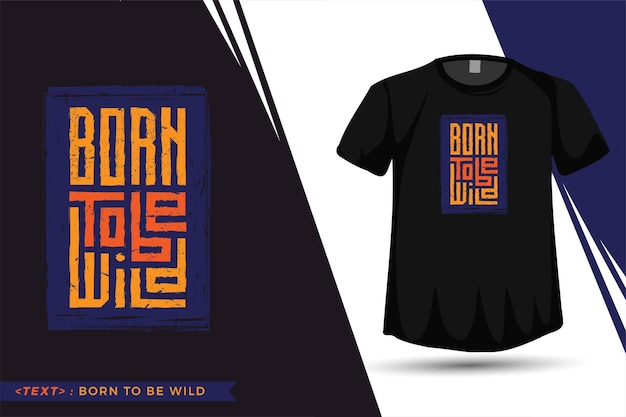 Cite a camiseta born to be wild, modelo de design vertical de tipografia da moda