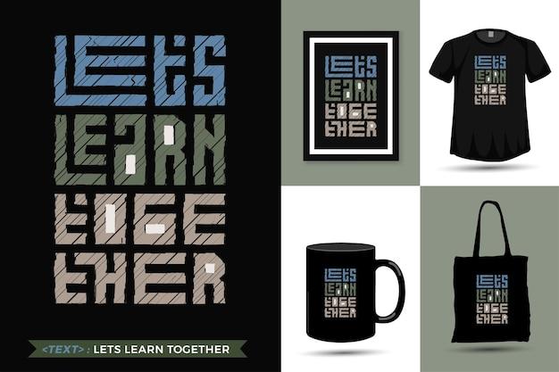 Cite a inspiração camiseta vamos aprender juntos para imprimir. letras de tipografia moderna modelo de design vertical roupas da moda, pôster, sacola, caneca e mercadoria
