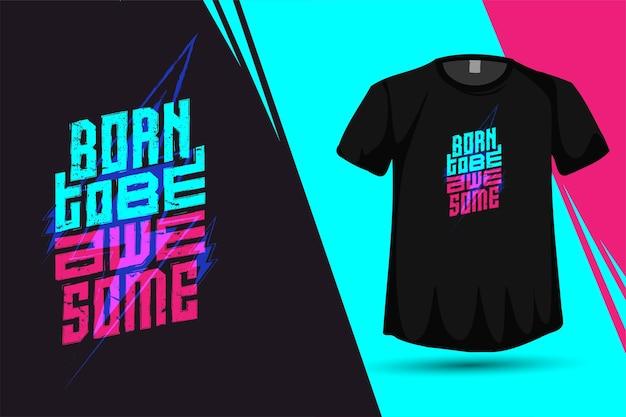 Cite born to be awesome, modelo de design vertical de tipografia na moda