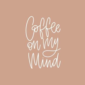 Coffee on my mind frase engraçada, slogan, citação ou mensagem escrita à mão com elegante fonte cursiva. letras de mão modernas legais. ilustração em vetor criativo para impressão de t-shirt, vestuário ou moletom.
