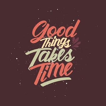 Coisas boas levam tempo cartaz tipográfico de citações positivas com design de camisetas de motivação de vida