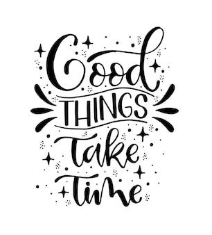 Coisas boas levam tempo. inspiração, citação, caligrafia, cartaz, design Vetor Premium