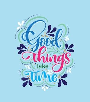 Coisas boas levam tempo, letras de mão, citações motivacionais Vetor Premium