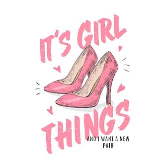 Coisas de garotas. ilustração abstrata do vestuário. mão desenhada sapatos de salto alto rosa com corações e tipografia de slogan. modelo de t-shirt da moda.