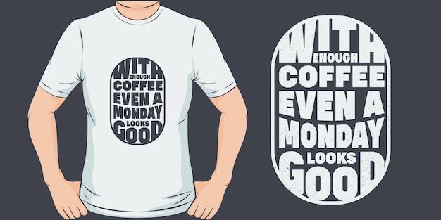 Com café suficiente até uma segunda-feira fica bem. design exclusivo e moderno de camisetas
