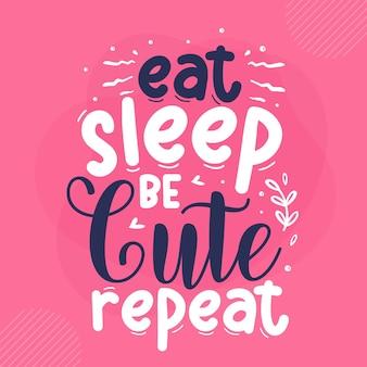 Coma, durma, seja fofo, repita letras design de vetor premium