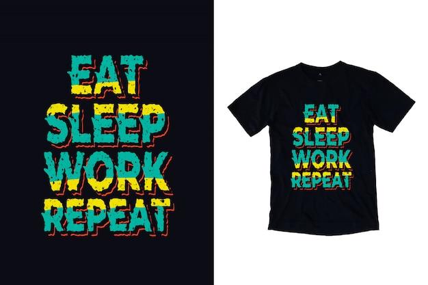 Coma o trabalho do sono repetem a tipografia camiseta
