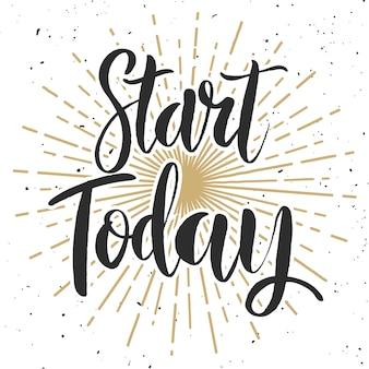 Começa hoje. mão desenhada letras frase sobre fundo branco. elemento para cartaz, cartão de felicitações. ilustração