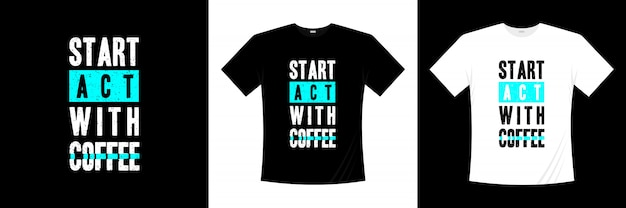 Comece a agir com design de camiseta de tipografia de café
