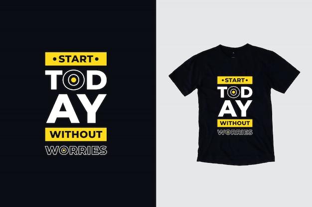 Comece hoje sem preocupações citações inspiradas modernas design de camiseta