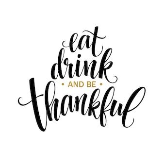 Comer, beber e ser grato inscrição de mão desenhada, design de caligrafia de ação de graças. letras de férias para convite e cartão de felicitações, gravuras e cartazes. ilustração vetorial eps10