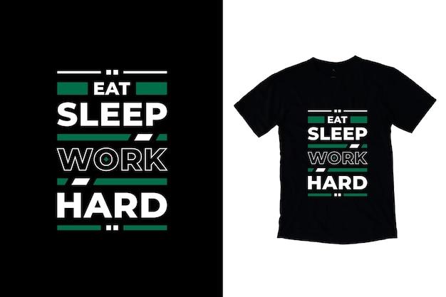 Comer dormir trabalhar duro tipografia moderna citações inspiradoras design de camisetas