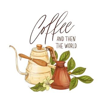 Composição decorativa com cafeteira, cezve, ramo com frutas e flores e a frase coffee and then the world escrita à mão com uma fonte elegante
