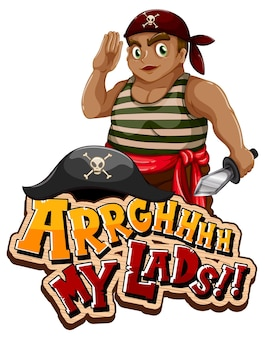 Conceito de gíria de pirata com a frase arrgh my lads e um personagem de desenho animado de pirata