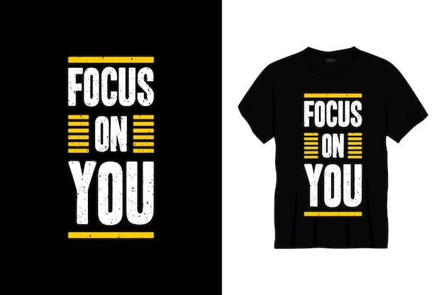 Concentre-se em você design de t-shirt de tipografia.