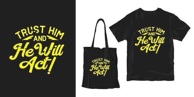 Confie nele e ele irá agir. citações motivacionais tipografia cartaz t-shirt merchandising design