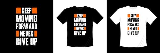 Continue avançando, nunca desista do design de t-shirt de tipografia. motivação, camisa de inspiração t.