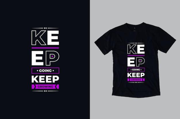 Continue crescendo, continue crescendo citações inspiradoras de tipografia moderna design de camisetas