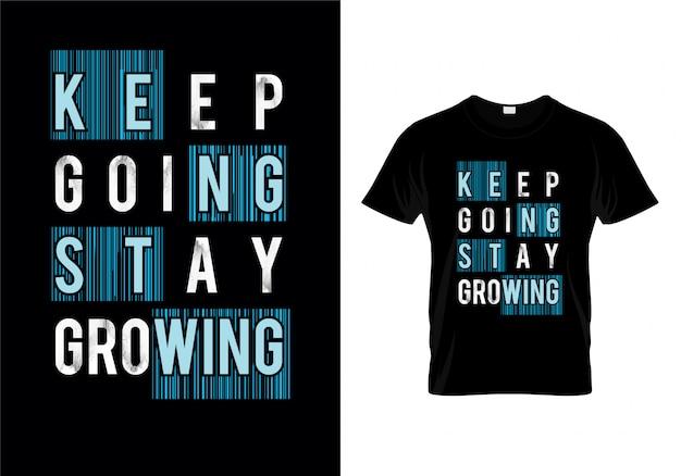 Continue indo ficar crescendo tipografia t vector design de camisa
