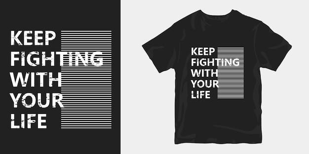 Continue lutando com suas citações de camisetas de vida