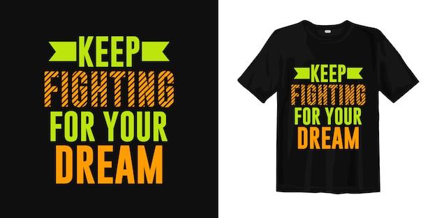 Continue lutando pelo seu sonho. citações de design de t-shirt de tipografia