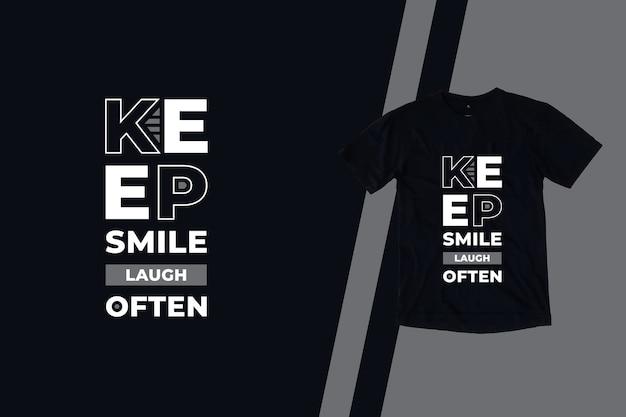Continue, sorria, ria, frequentemente, com citações modernas, design de camisetas