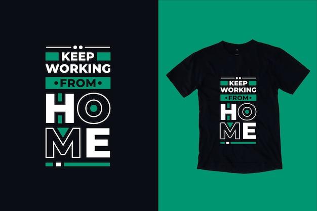 Continue trabalhando em casa, tipografia moderna e inspiradora, design de camisetas