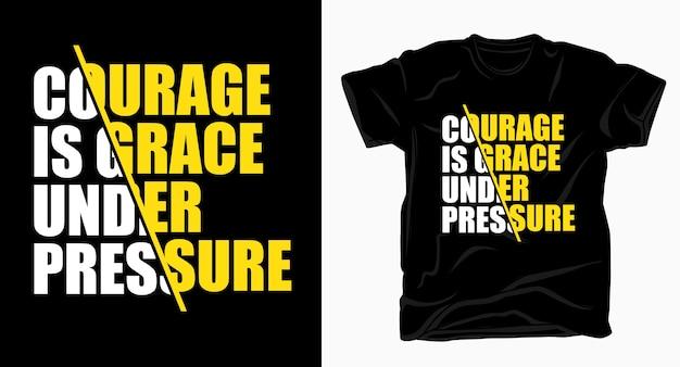 Coragem é graça sob pressão tipografia para camisetas