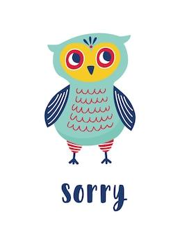 Coruja triste e desculpa palavra escrita à mão com elegante fonte caligráfica. adorável pássaro inteligente e educado se desculpa por alguma coisa. ilustração vetorial colorida em estilo simples para impressão de camiseta ou moletom.