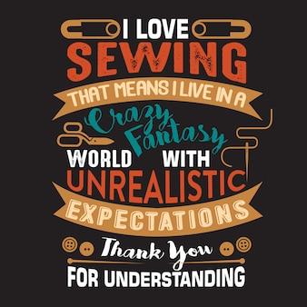 Costura citação e ditado sobre adorar costura significa que eu vivo em uma fantasia maluca