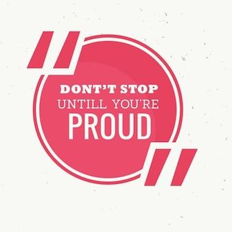 Cotação inspirada de não parar até que você está orgulhoso