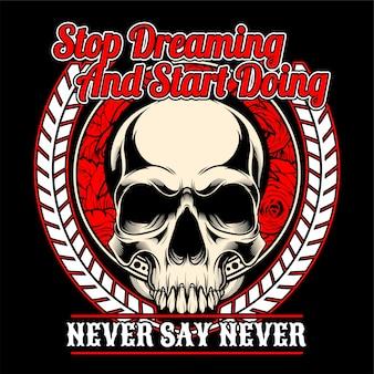 Crânio pare de sonhar e comece a fazer.