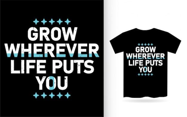 Cresça onde quer que a vida o põe tipografia inspirador camiseta