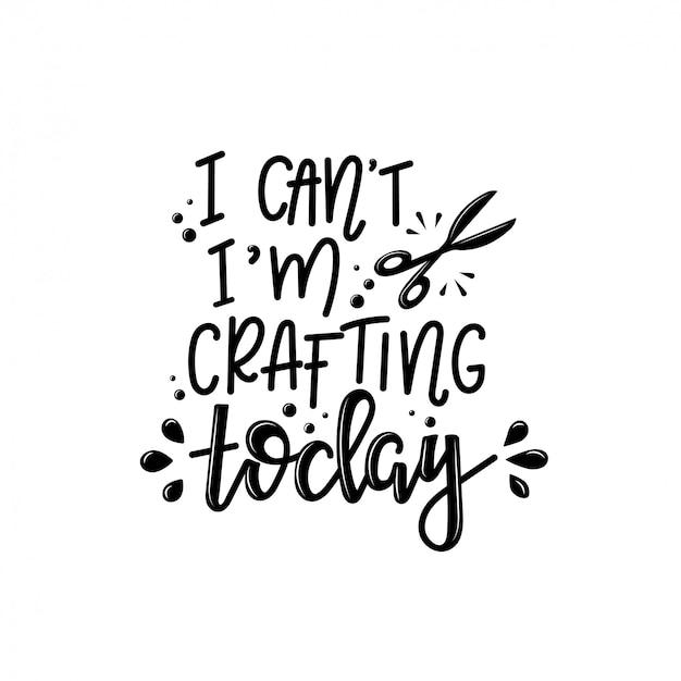 Criação de letras, citação motivacional para o mercado de artesanato. citação humorística para uma pessoa cujo hobby é feito à mão.