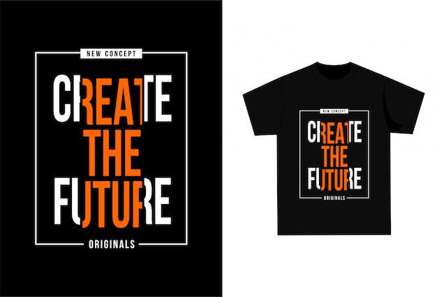 Crie o futuro - camiseta gráfica para impressão