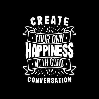 Crie sua própria felicidade com uma boa conversa