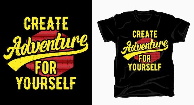 Crie uma aventura para você mesmo, tipografia para o design de camisetas